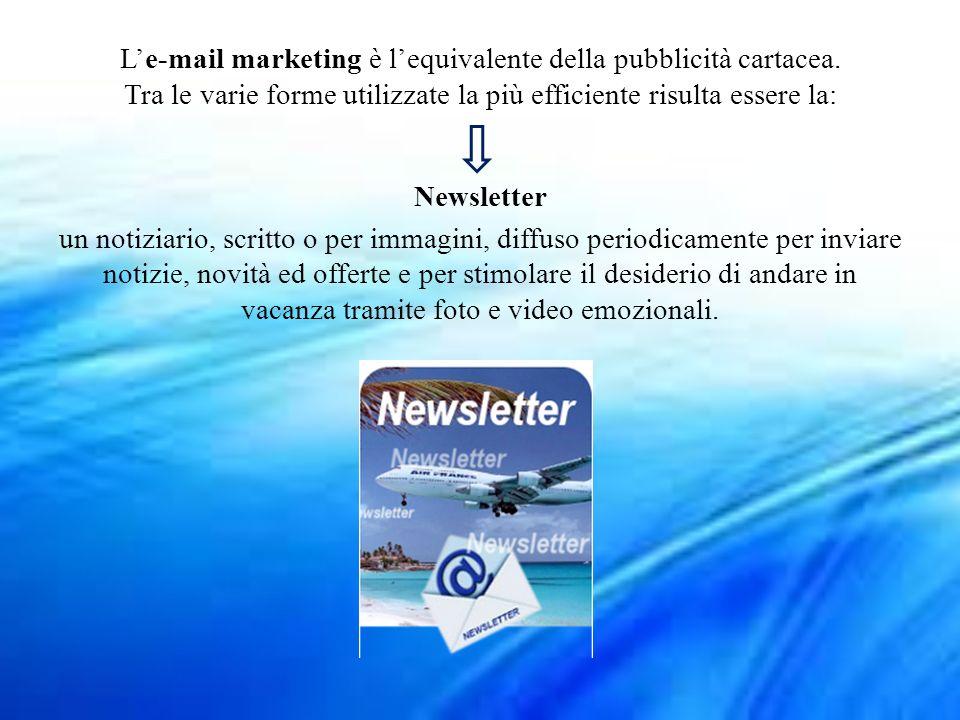 Le-mail marketing è lequivalente della pubblicità cartacea. Tra le varie forme utilizzate la più efficiente risulta essere la: Newsletter un notiziari