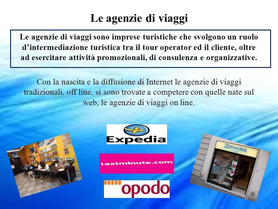 Le agenzie di viaggi Le agenzie di viaggi sono imprese turistiche che svolgono un ruolo dintermediazione turistica tra il tour operator ed il cliente,