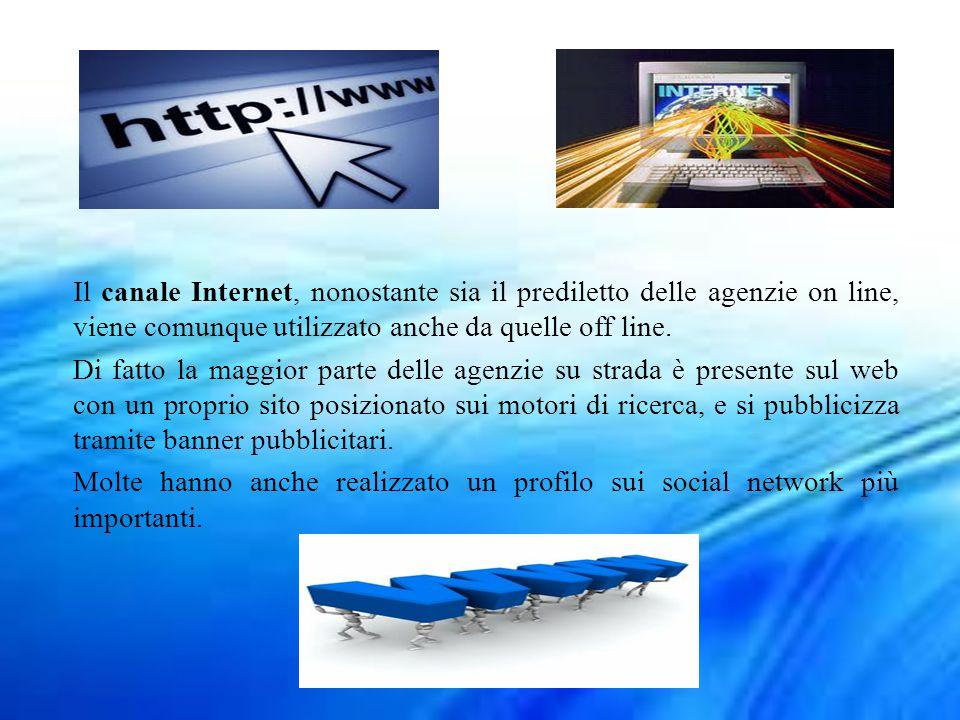 Il canale Internet, nonostante sia il prediletto delle agenzie on line, viene comunque utilizzato anche da quelle off line. Di fatto la maggior parte