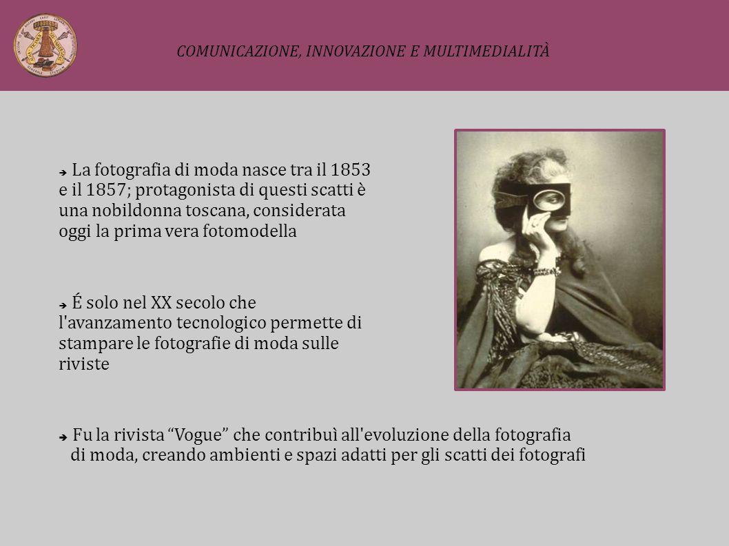 La fotografia di moda nasce tra il 1853 e il 1857; protagonista di questi scatti è una nobildonna toscana, considerata oggi la prima vera fotomodella