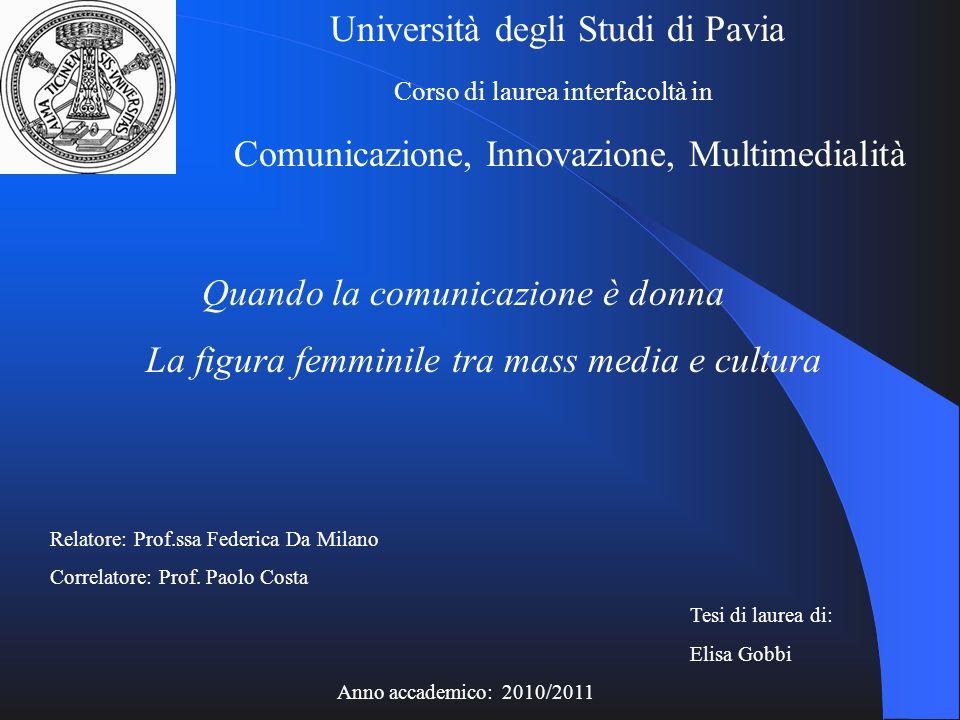 Università degli Studi di Pavia Corso di laurea interfacoltà in Comunicazione, Innovazione, Multimedialità Quando la comunicazione è donna La figura f