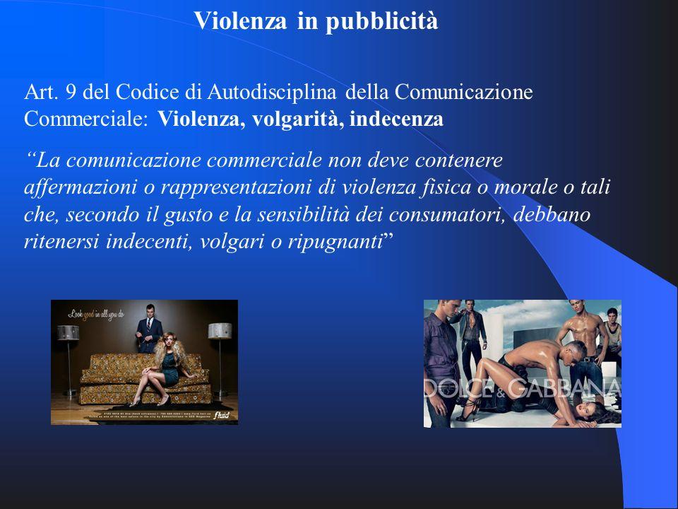 Violenza in pubblicità Art. 9 del Codice di Autodisciplina della Comunicazione Commerciale: Violenza, volgarità, indecenza La comunicazione commercial