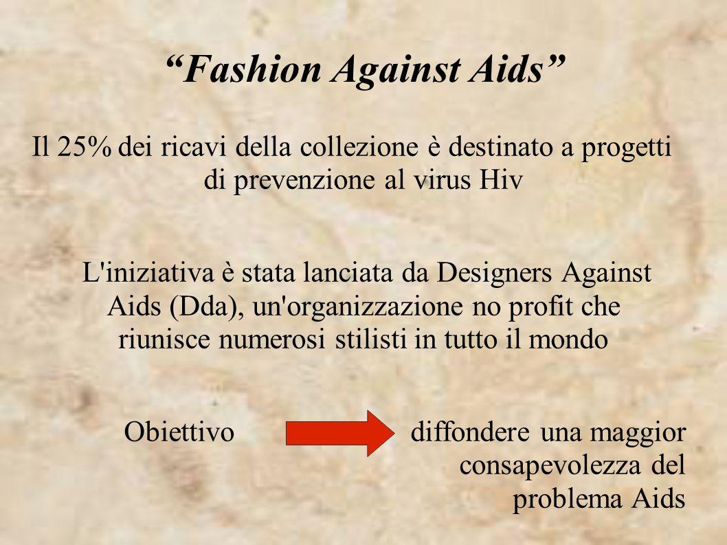 Fashion Against Aids Il 25% dei ricavi della collezione è destinato a progetti di prevenzione al virus Hiv L'iniziativa è stata lanciata da Designers