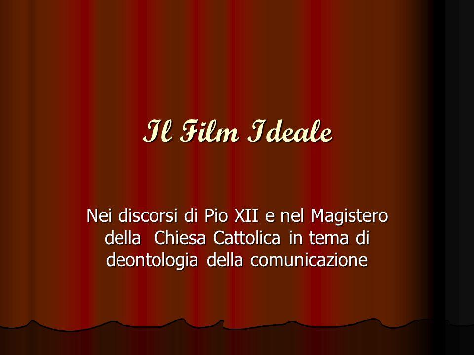 Il Film Ideale Nei discorsi di Pio XII e nel Magistero della Chiesa Cattolica in tema di deontologia della comunicazione