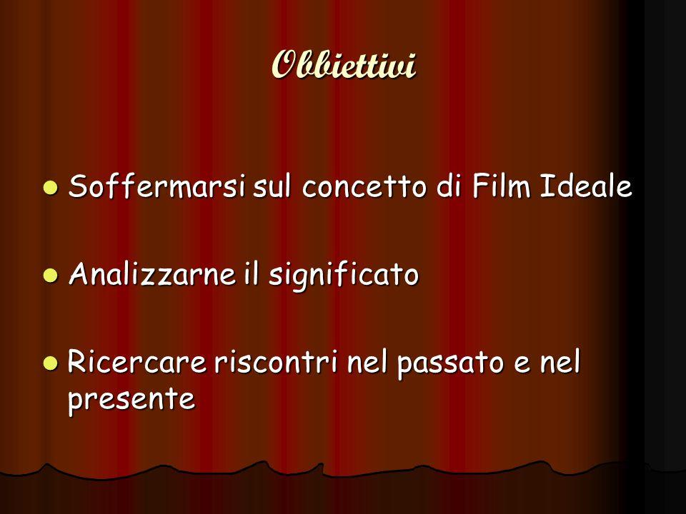 Obbiettivi Soffermarsi sul concetto di Film Ideale Soffermarsi sul concetto di Film Ideale Analizzarne il significato Analizzarne il significato Ricer
