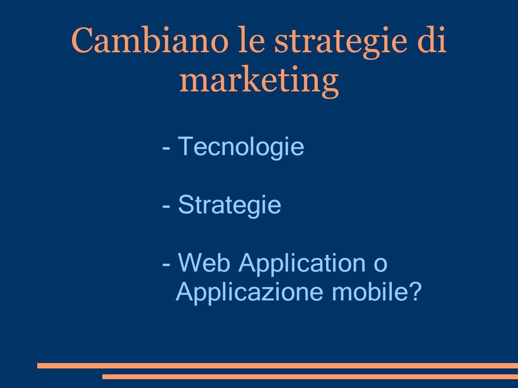 Cambiano le strategie di marketing - Tecnologie - Strategie - Web Application o Applicazione mobile?