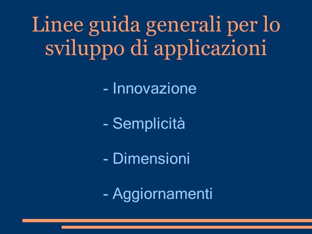 Linee guida generali per lo sviluppo di applicazioni - Innovazione - Semplicità - Dimensioni - Aggiornamenti