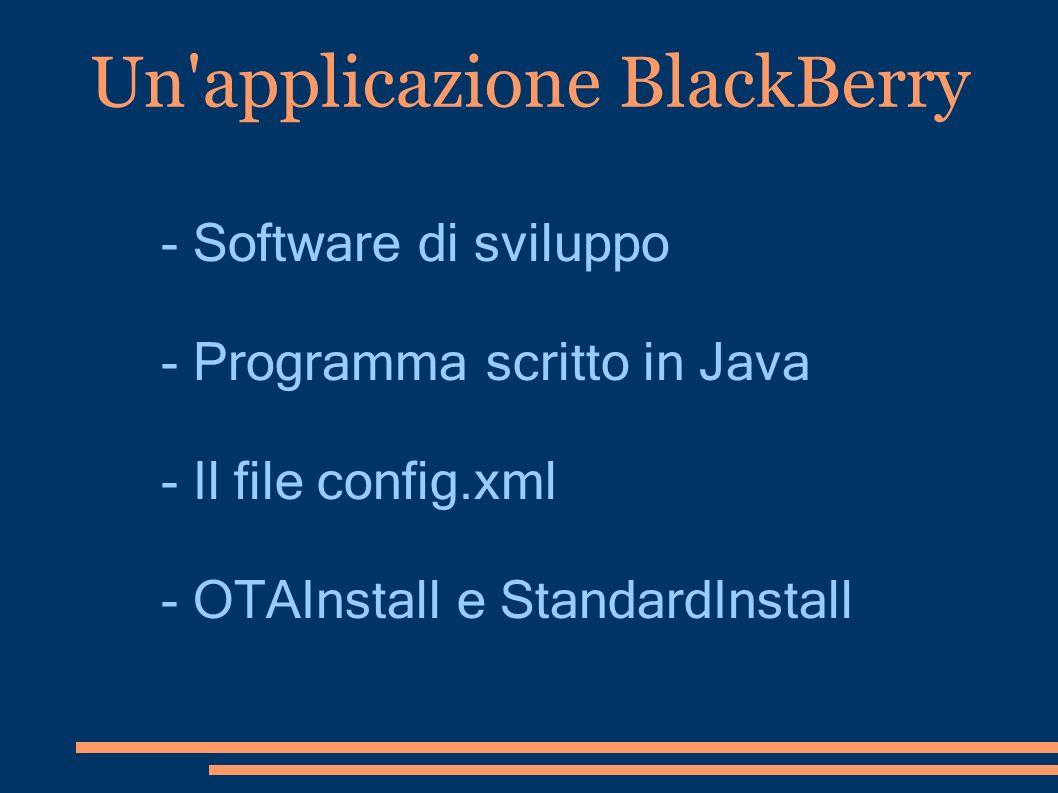 Un'applicazione BlackBerry - Software di sviluppo - Programma scritto in Java - Il file config.xml - OTAInstall e StandardInstall