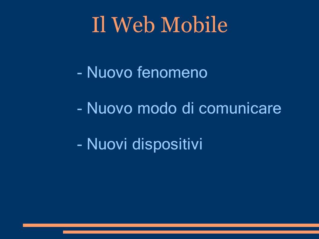 Il Web Mobile - Nuovo fenomeno - Nuovo modo di comunicare - Nuovi dispositivi