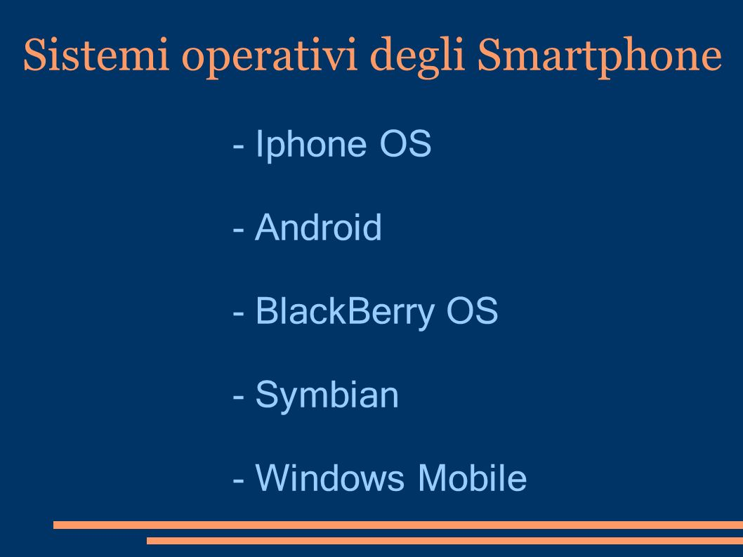 Sistemi operativi degli Smartphone - Iphone OS - Android - BlackBerry OS - Symbian - Windows Mobile