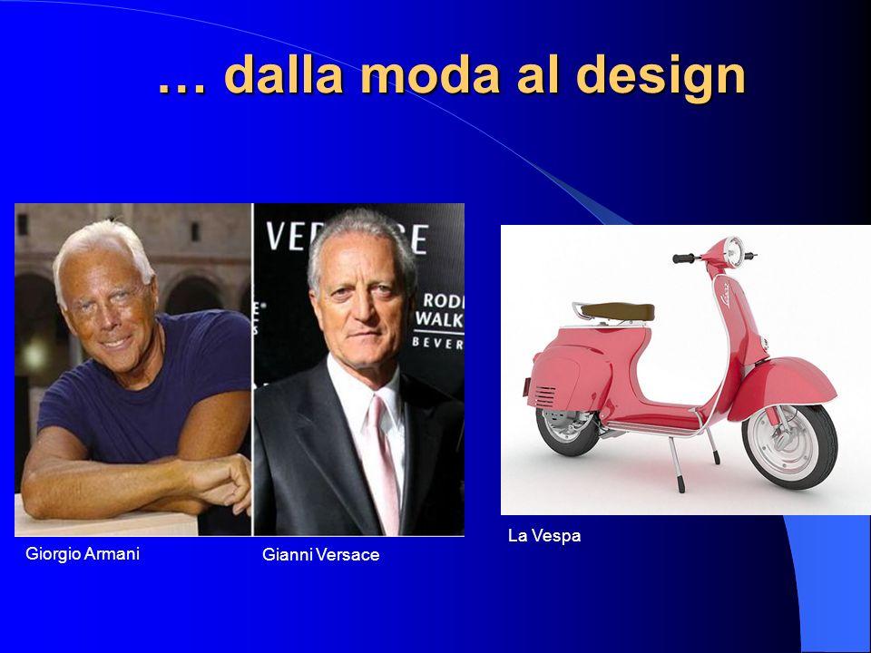 … dalla moda al design Giorgio Armani Gianni Versace La Vespa