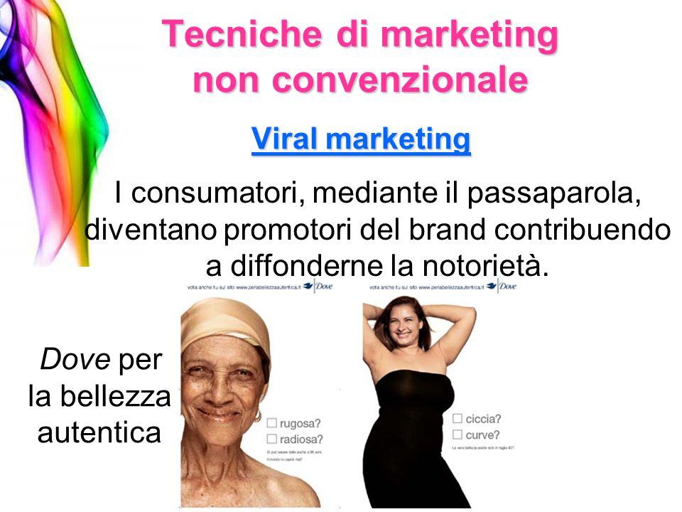Viral marketing Tecniche di marketing non convenzionale I consumatori, mediante il passaparola, diventano promotori del brand contribuendo a diffonder