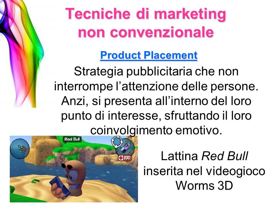 Tecniche di marketing non convenzionale Product Placement Strategia pubblicitaria che non interrompe lattenzione delle persone. Anzi, si presenta alli
