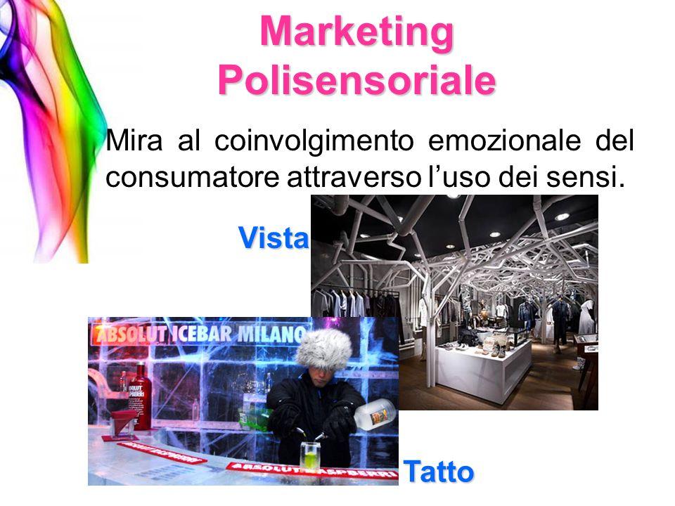 Mira al coinvolgimento emozionale del consumatore attraverso luso dei sensi. Marketing Polisensoriale Vista Tatto