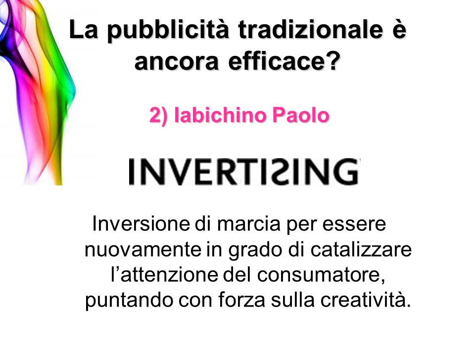 2) Iabichino Paolo La pubblicità tradizionale è ancora efficace? Inversione di marcia per essere nuovamente in grado di catalizzare lattenzione del co