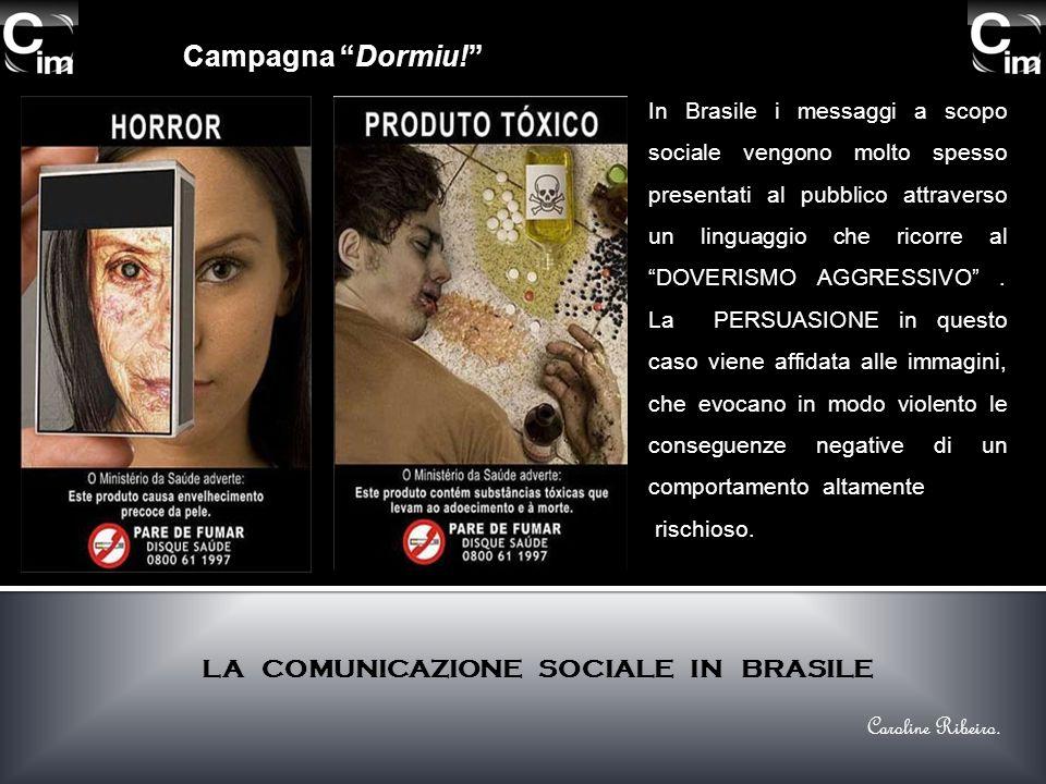 In Brasile i messaggi a scopo sociale vengono molto spesso presentati al pubblico attraverso un linguaggio che ricorre al DOVERISMO AGGRESSIVO. La PER