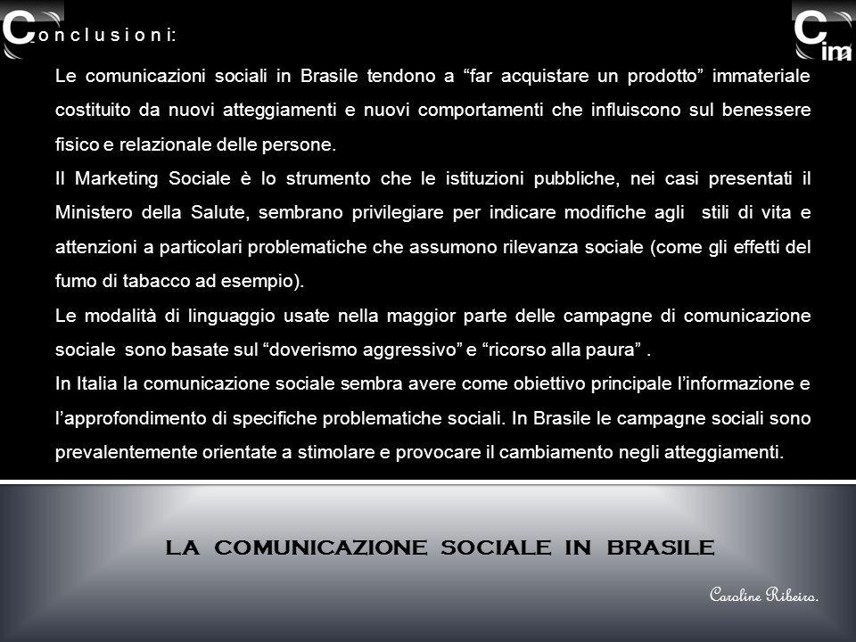 o n c l u s i o n i: LA COMUNICAZIONE SOCIALE IN BRASILE Le comunicazioni sociali in Brasile tendono a far acquistare un prodotto immateriale costitui