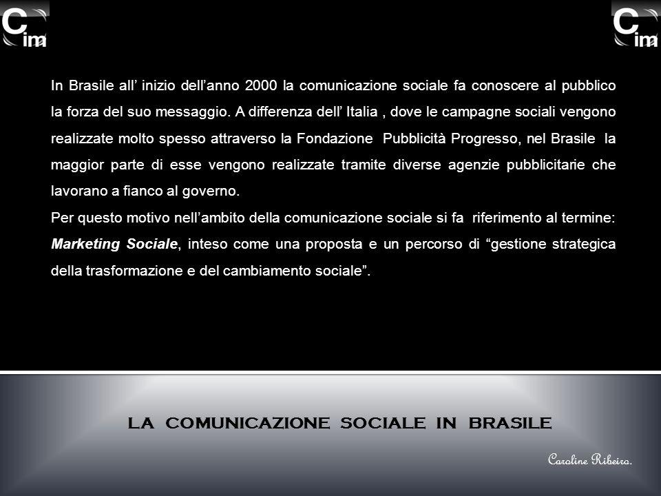 In Brasile all inizio dellanno 2000 la comunicazione sociale fa conoscere al pubblico la forza del suo messaggio. A differenza dell Italia, dove le ca