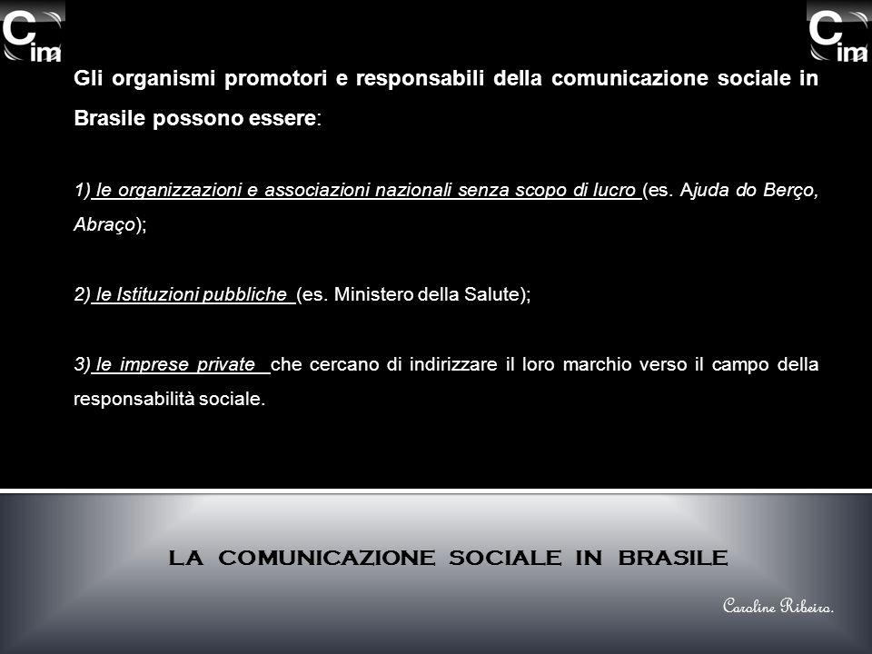 LA COMUNICAZIONE SOCIALE IN BRASILE Gli organismi promotori e responsabili della comunicazione sociale in Brasile possono essere: 1) le organizzazioni e associazioni nazionali senza scopo di lucro (es.