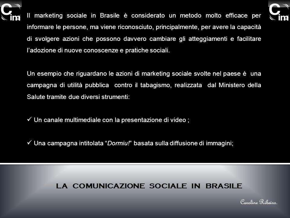 Il marketing sociale in Brasile è considerato un metodo molto efficace per informare le persone, ma viene riconosciuto, principalmente, per avere la c