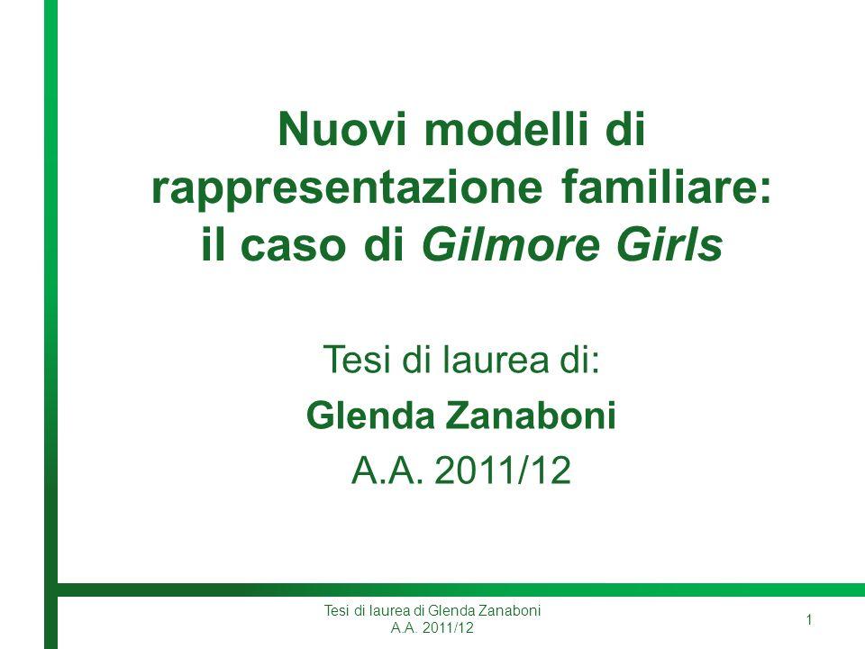 Nuovi modelli di rappresentazione familiare: il caso di Gilmore Girls Tesi di laurea di: Glenda Zanaboni A.A.
