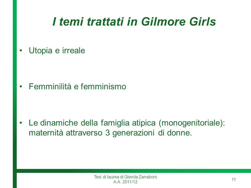 I temi trattati in Gilmore Girls Utopia e irreale Femminilità e femminismo Le dinamiche della famiglia atipica (monogenitoriale): maternità attraverso 3 generazioni di donne.
