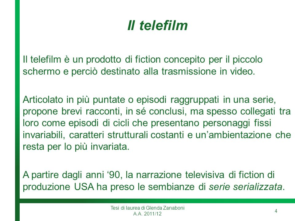 Il telefilm Il telefilm è un prodotto di fiction concepito per il piccolo schermo e perciò destinato alla trasmissione in video.