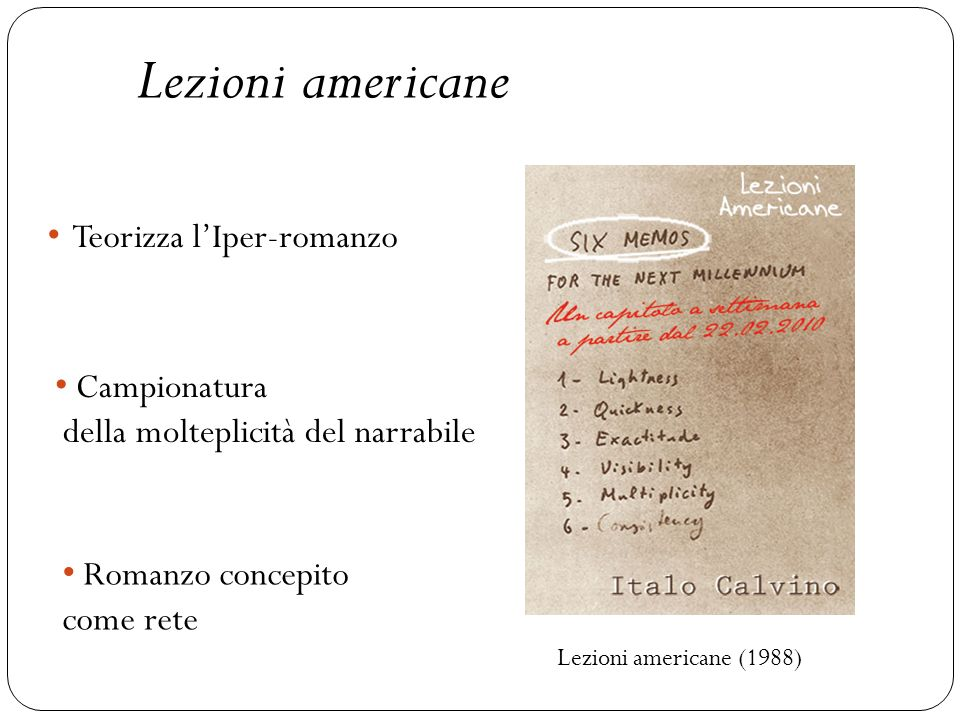 Lezioni americane (1988) Lezioni americane Teorizza lIper-romanzo Campionatura della molteplicità del narrabile Romanzo concepito come rete