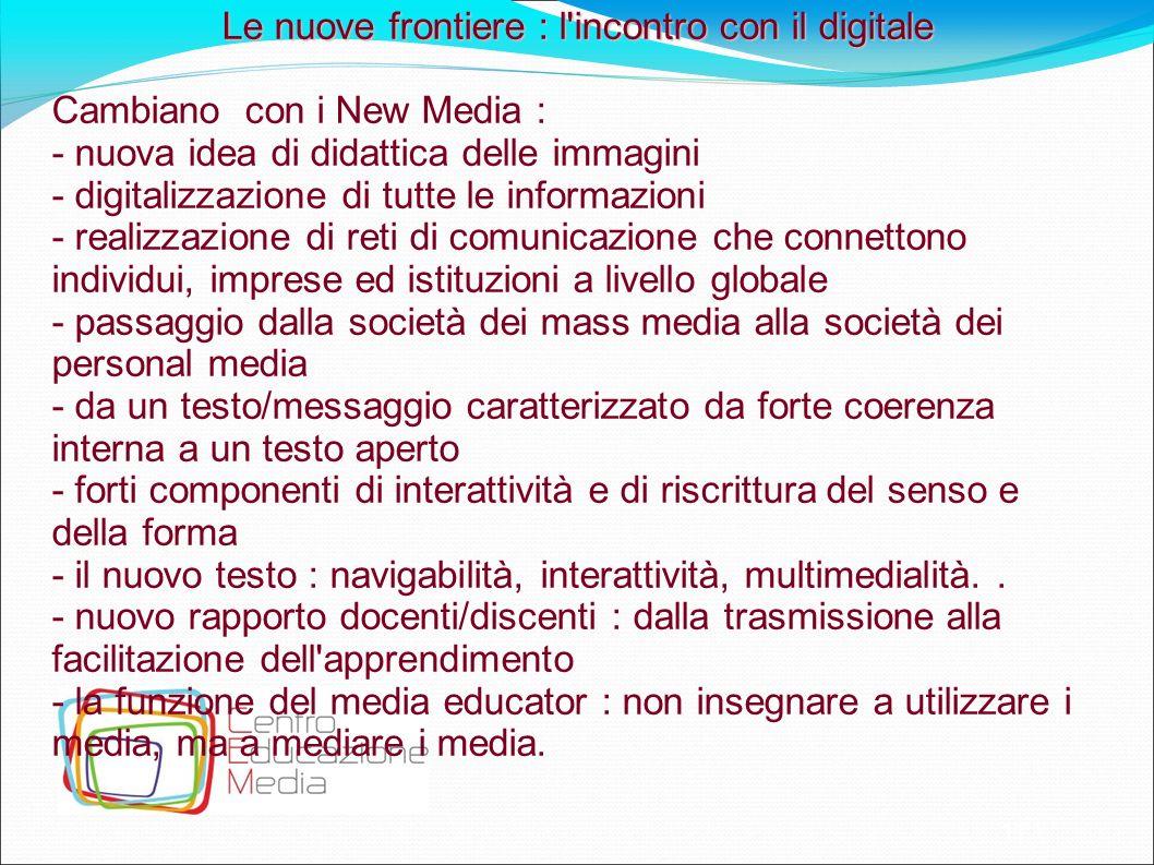 11 Le Le nuove frontiere : l'incontro con il digitale Cambiano con i New Media : - nuova idea di didattica delle immagini - digitalizzazione di tutte