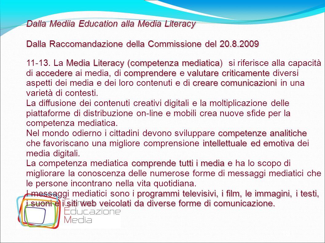 15 Dalla Mediia Education alla Media Literacy Dalla Raccomandazione della Commissione del 20.8.2009 Media Literacy (competenza mediatica accederecompr