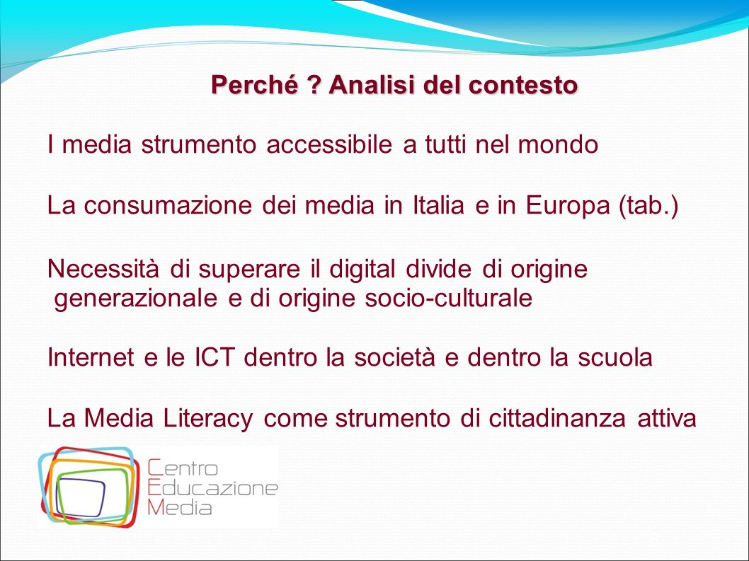 8 Perché ? Analisi del contesto I media strumento accessibile a tutti nel mondo La consumazione dei media in Italia e in Europa (tab.) Necessità di su