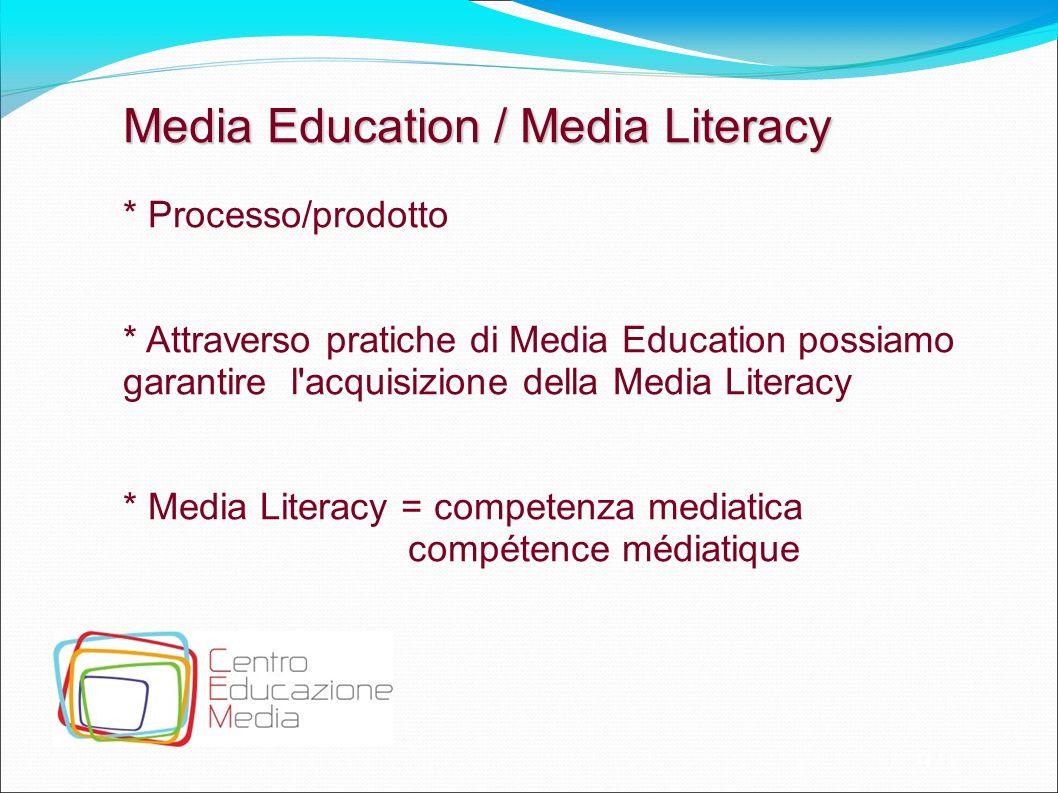 9 Media Education / Media Literacy * Processo/prodotto * Attraverso pratiche di Media Education possiamo garantire l'acquisizione della Media Literacy