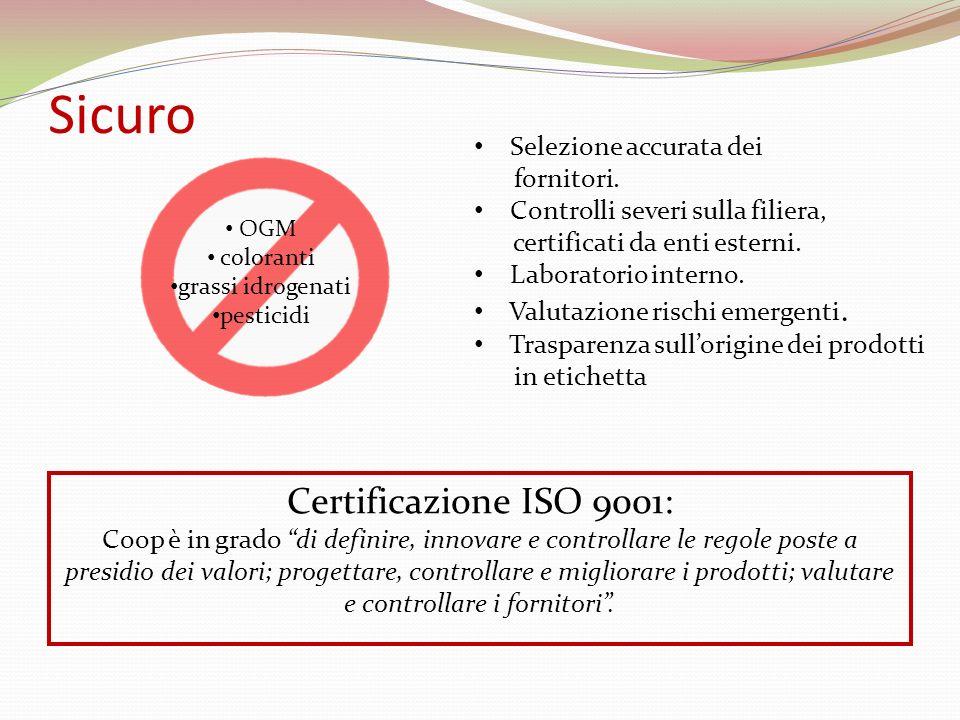 Sicuro Selezione accurata dei fornitori. Controlli severi sulla filiera, certificati da enti esterni. Laboratorio interno. Valutazione rischi emergent