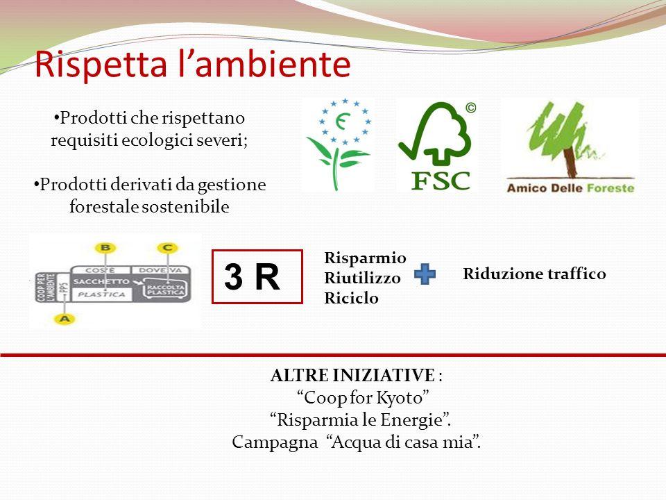 Rispetta lambiente Prodotti che rispettano requisiti ecologici severi; Prodotti derivati da gestione forestale sostenibile 3 R Risparmio Riutilizzo Ri