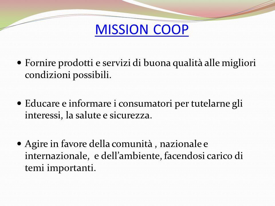 MISSION COOP Fornire prodotti e servizi di buona qualità alle migliori condizioni possibili. Educare e informare i consumatori per tutelarne gli inter