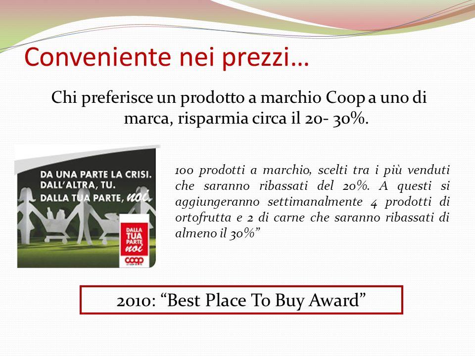 Conveniente nei prezzi… Chi preferisce un prodotto a marchio Coop a uno di marca, risparmia circa il 20- 30%. 100 prodotti a marchio, scelti tra i più