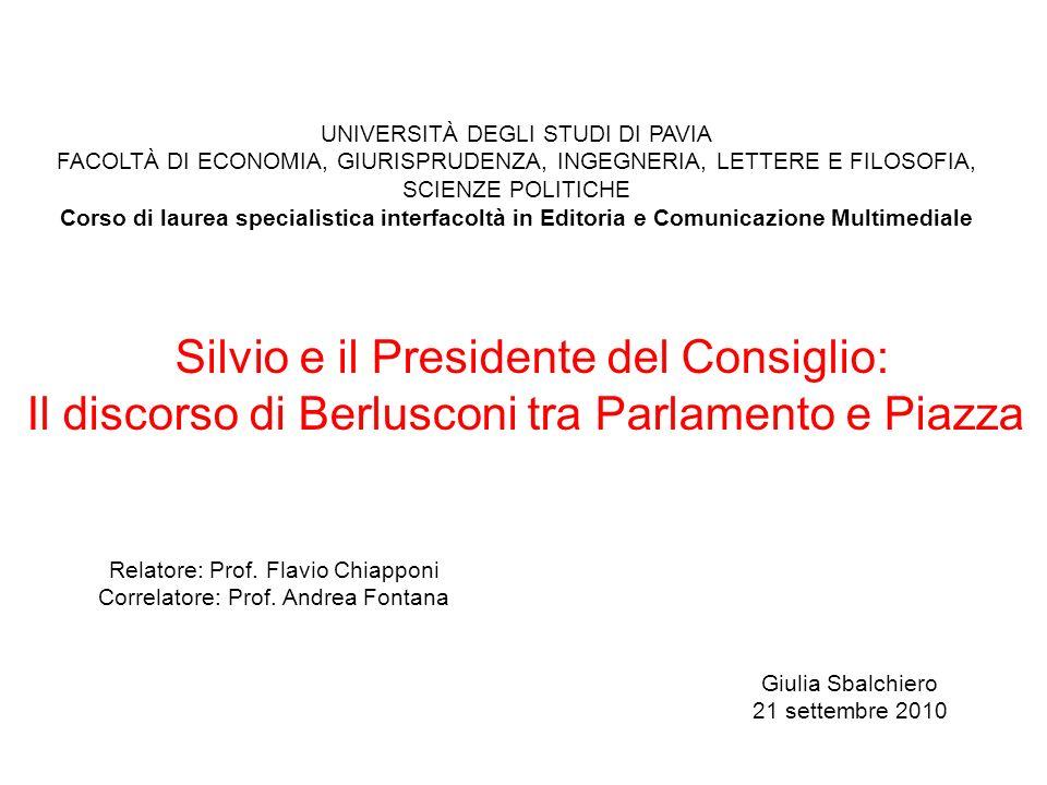Silvio e il Presidente del Consiglio: Il discorso di Berlusconi tra Parlamento e Piazza UNIVERSITÀ DEGLI STUDI DI PAVIA FACOLTÀ DI ECONOMIA, GIURISPRU