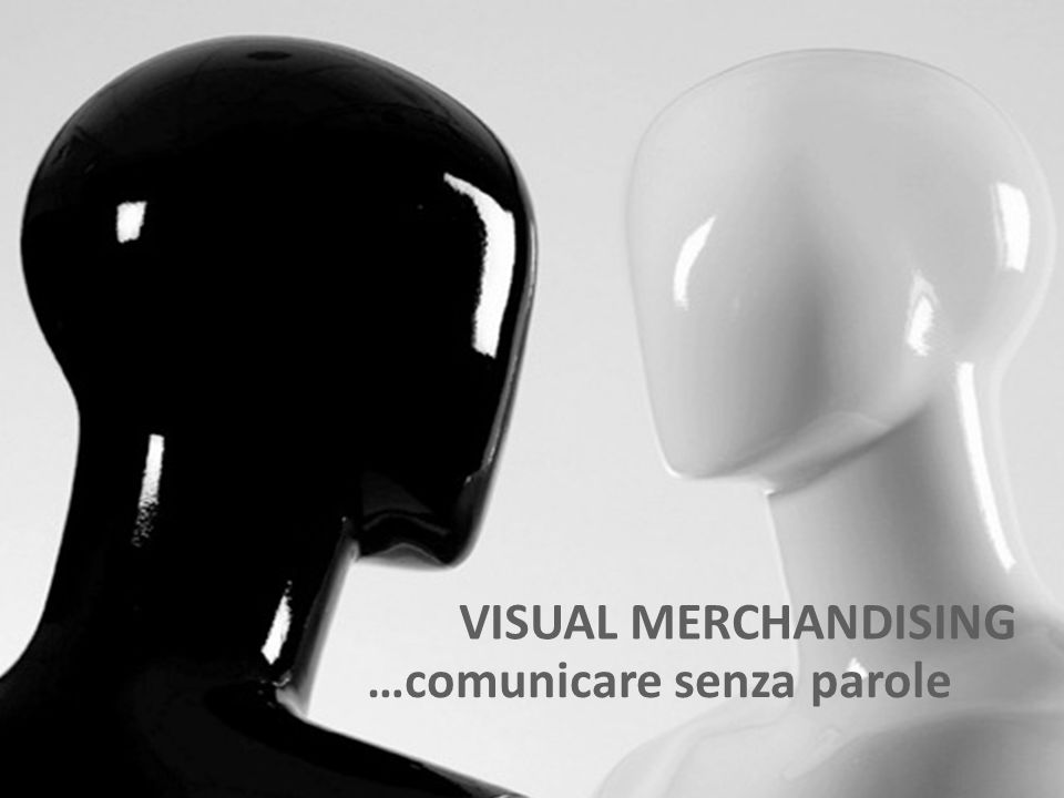 VISUAL MERCHANDISING …comunicare senza parole