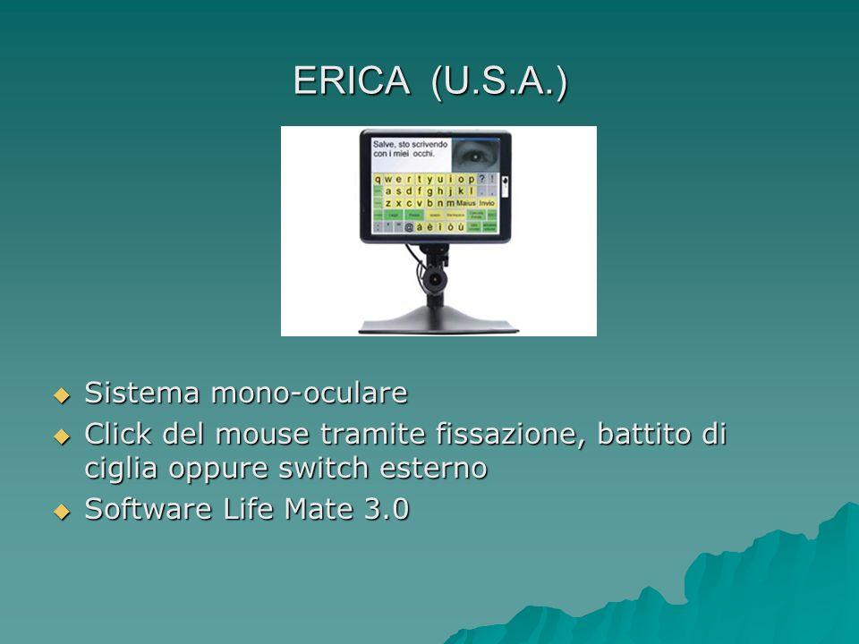 ERICA (U.S.A.) Sistema mono-oculare Sistema mono-oculare Click del mouse tramite fissazione, battito di ciglia oppure switch esterno Click del mouse t