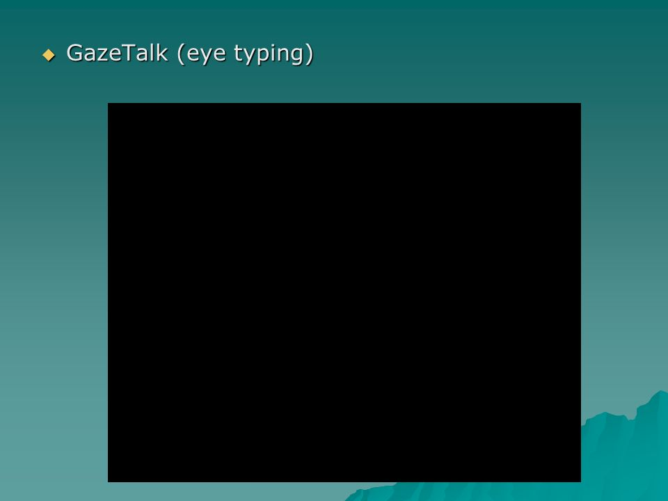 GazeTalk (eye typing) GazeTalk (eye typing)
