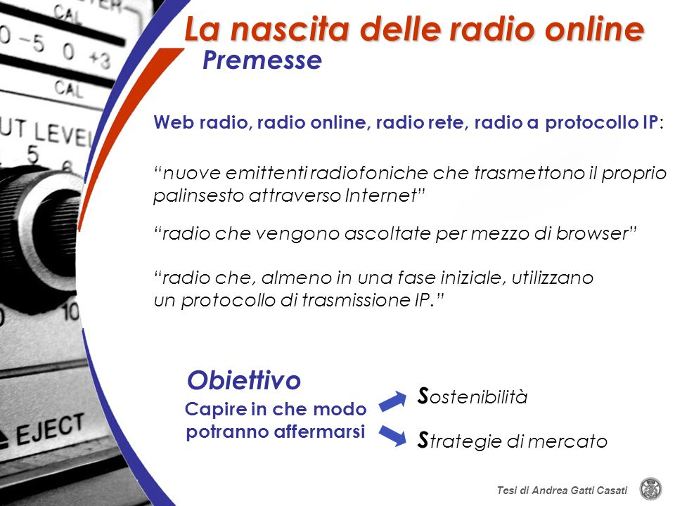 Tesi di Andrea Gatti Casati S ostenibilità S trategie di mercato nuove emittenti radiofoniche che trasmettono il proprio palinsesto attraverso Interne