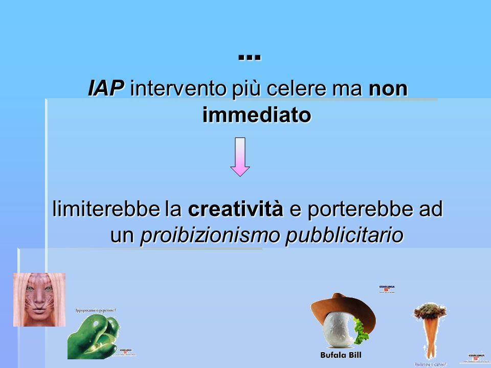 … IAP intervento più celere ma non immediato limiterebbe la creatività e porterebbe ad un proibizionismo pubblicitario