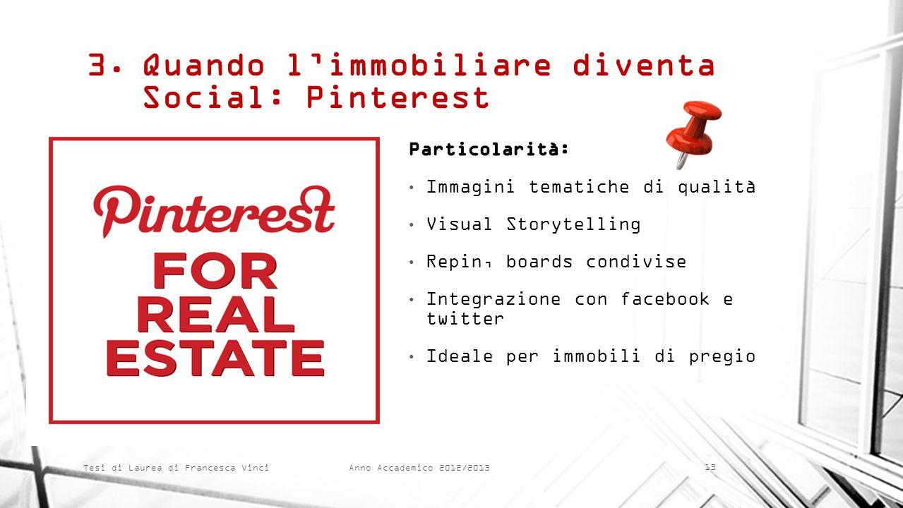 Anno Accademico 2012/2013 Tesi di Laurea di Francesca Vinci 3.Quando limmobiliare diventa Social: Pinterest 13