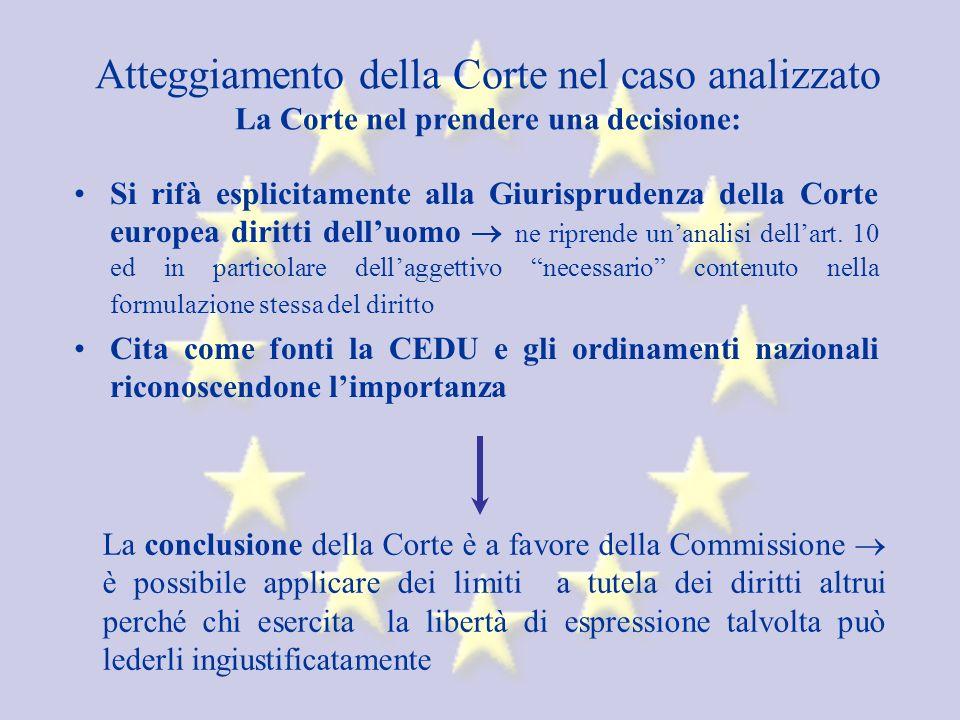 Atteggiamento della Corte nel caso analizzato La Corte nel prendere una decisione: Si rifà esplicitamente alla Giurisprudenza della Corte europea diritti delluomo ne riprende unanalisi dellart.