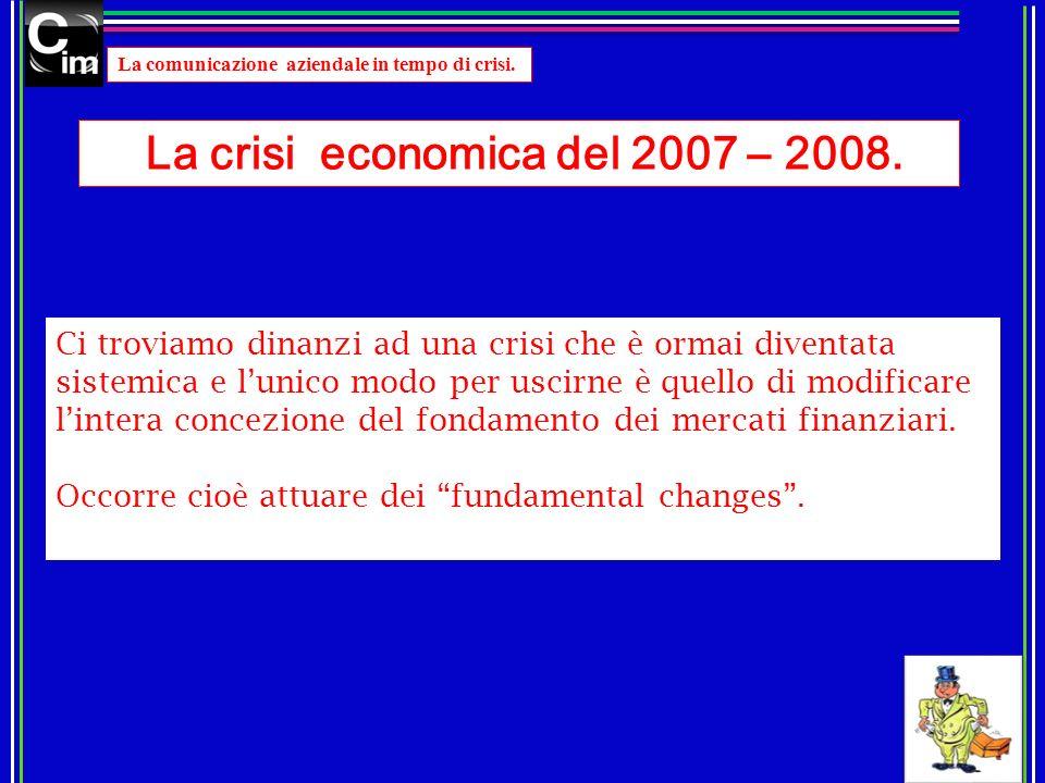 La comunicazione aziendale in tempo di crisi. La crisi economica del 2007 – 2008. Ci troviamo dinanzi ad una crisi che è ormai diventata sistemica e l