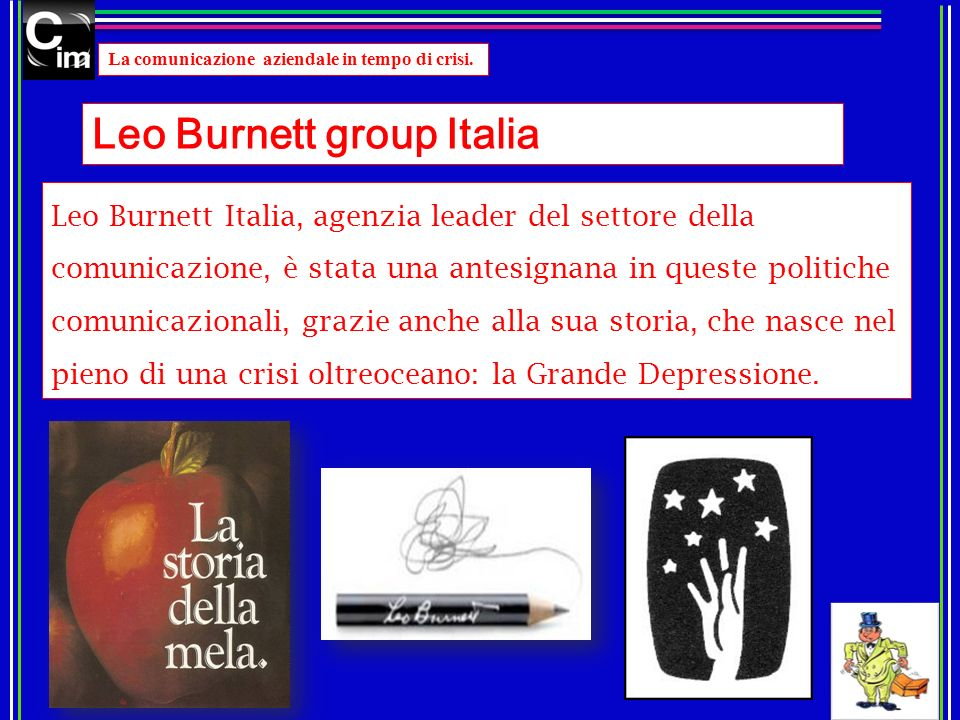 La comunicazione aziendale in tempo di crisi. Leo Burnett Italia, agenzia leader del settore della comunicazione, è stata una antesignana in queste po