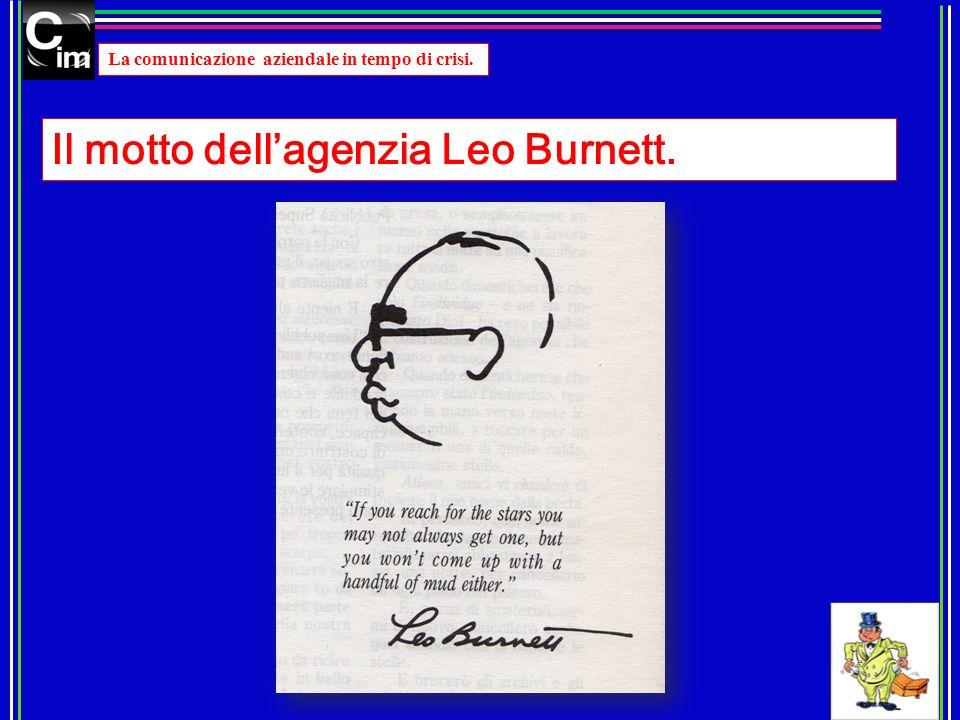 La comunicazione aziendale in tempo di crisi. Il motto dellagenzia Leo Burnett.