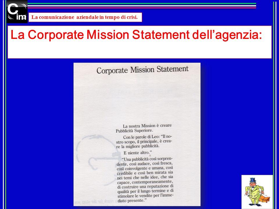 La comunicazione aziendale in tempo di crisi. La Corporate Mission Statement dellagenzia: