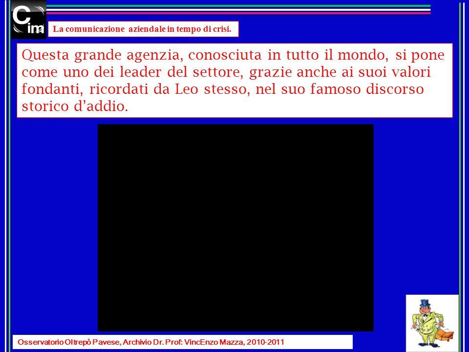 La comunicazione aziendale in tempo di crisi. Osservatorio Oltrepò Pavese, Archivio Dr. Prof: VincEnzo Mazza, 2010-2011 Questa grande agenzia, conosci