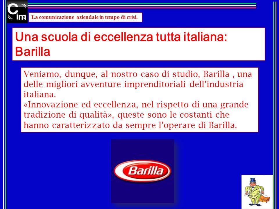 Una scuola di eccellenza tutta italiana: Barilla La comunicazione aziendale in tempo di crisi. Veniamo, dunque, al nostro caso di studio, Barilla, una